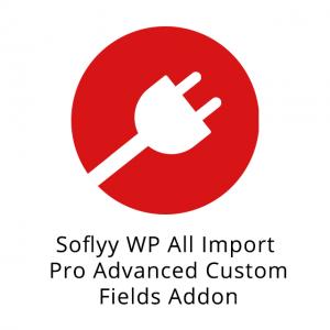 Soflyy WP All Import Pro Advanced Custom Fields Addon 3.1.5