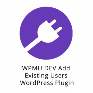 WPMU DEV Add Existing Users WordPress Plugin 1.2.1